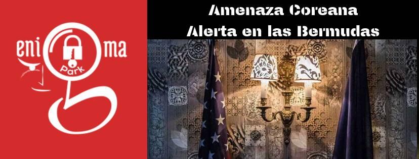 «Amenaza coreana y Alerta en Bermudas» / EnigmaPark (Elche)